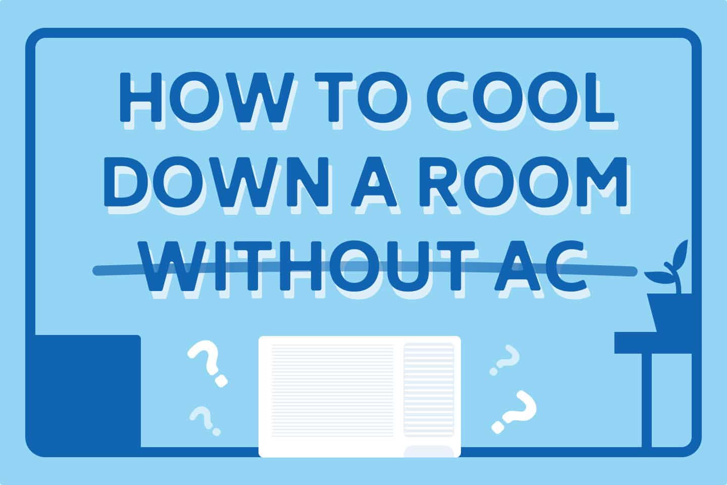 ❄️ How to Cool Down a Room Without Air Conditioner: 41 Tips
